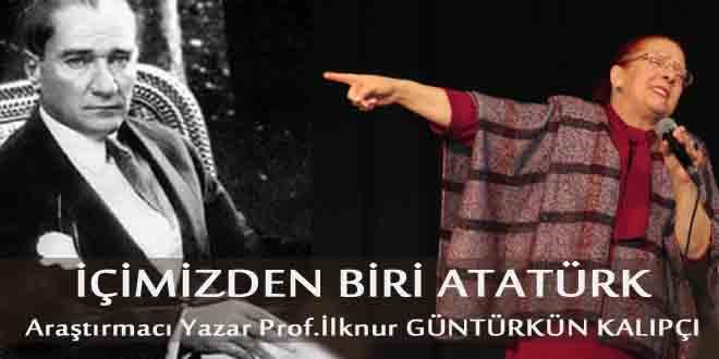 İçimizden biri Atatürk Prof.İlknur GÜNTÜRKÜN KALIPÇI