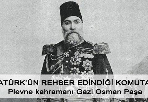 Atatürk'ün kendine örnek aldığı Gazi Osman Paşa