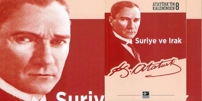 Atatürk'ün kaleminden Suriye ve Irak